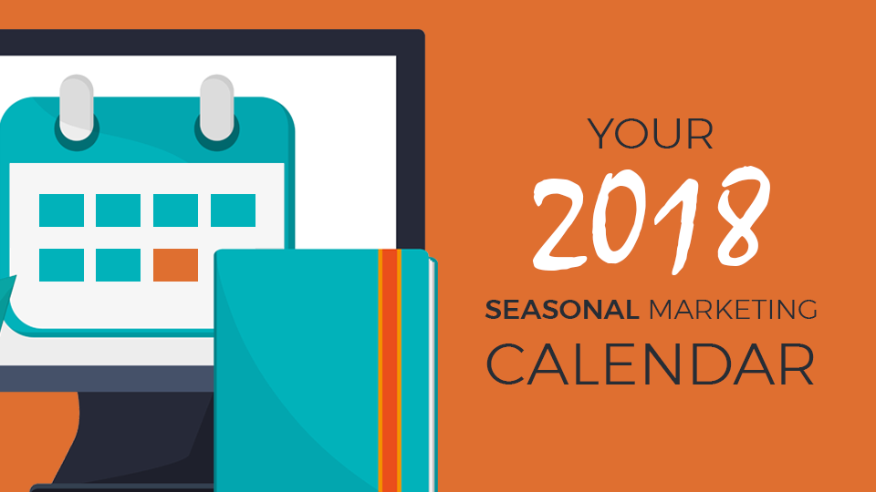 your 2018 seasonal marketing calendar