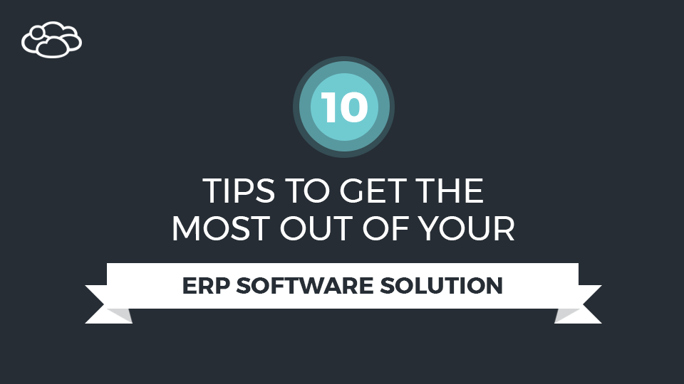 Header - 10 Tips To Get The Most Out Of Your ERP