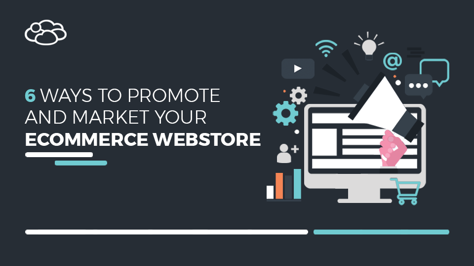 6 ways to promote and market your ecommerce business